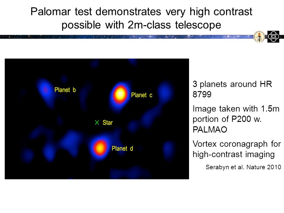 Palomar test demonstrates very high contrast possible with 2m-class telescope 3 planets around HR 8799 Image taken with 1.5m portion of P200 w.