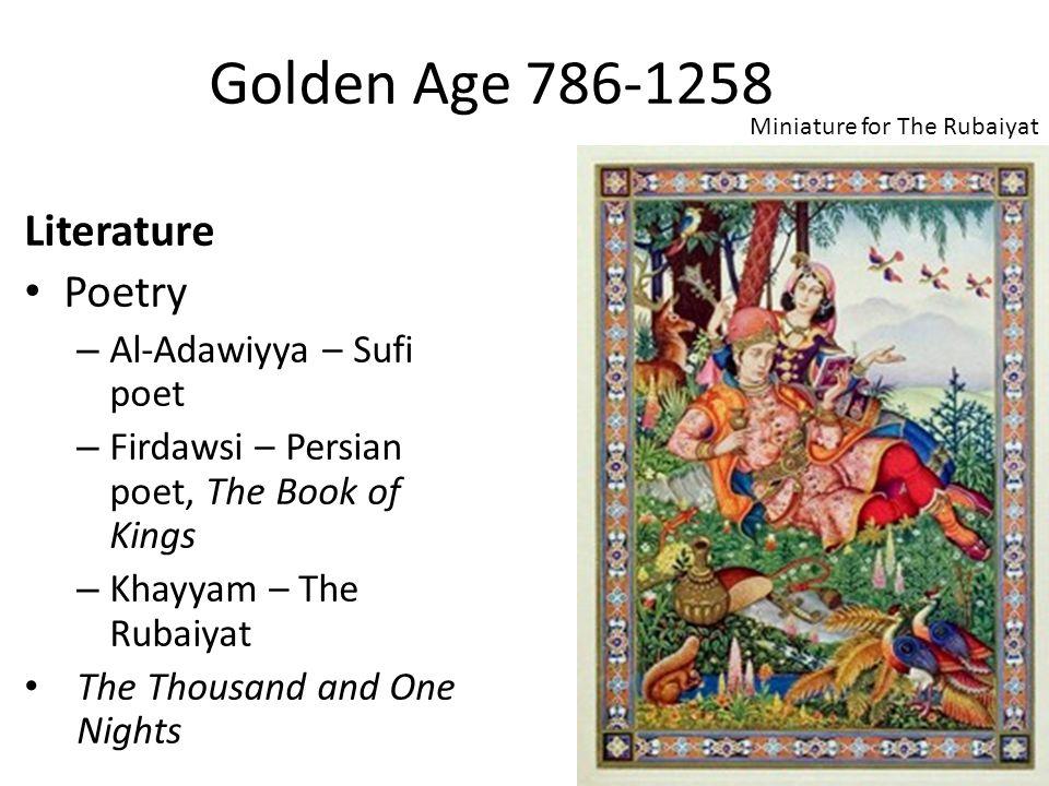 Golden Age 786-1258 Literature Poetry – Al-Adawiyya – Sufi poet – Firdawsi – Persian poet, The Book of Kings – Khayyam – The Rubaiyat The Thousand and