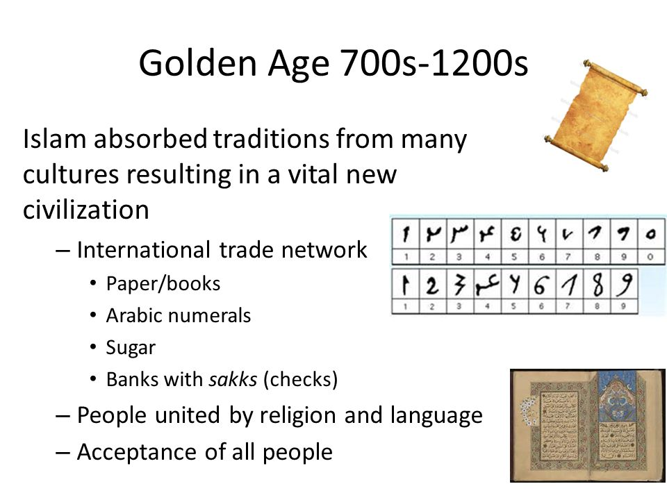 Golden Age 700s-1200s Islam absorbed traditions from many cultures resulting in a vital new civilization – International trade network Paper/books Ara