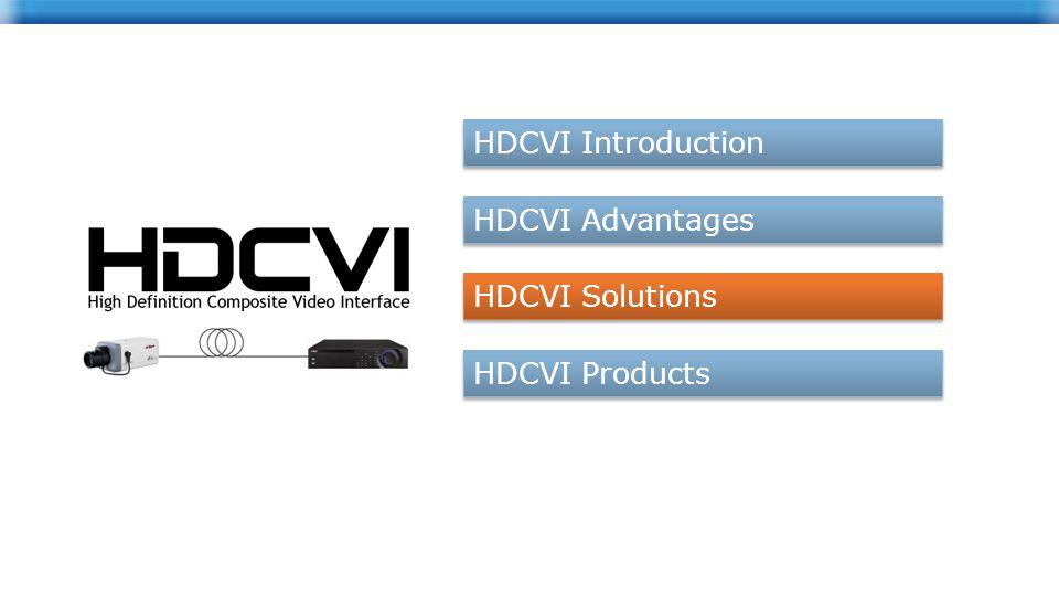 HDCVI Introduction HDCVI Advantages HDCVI Solutions HDCVI Products