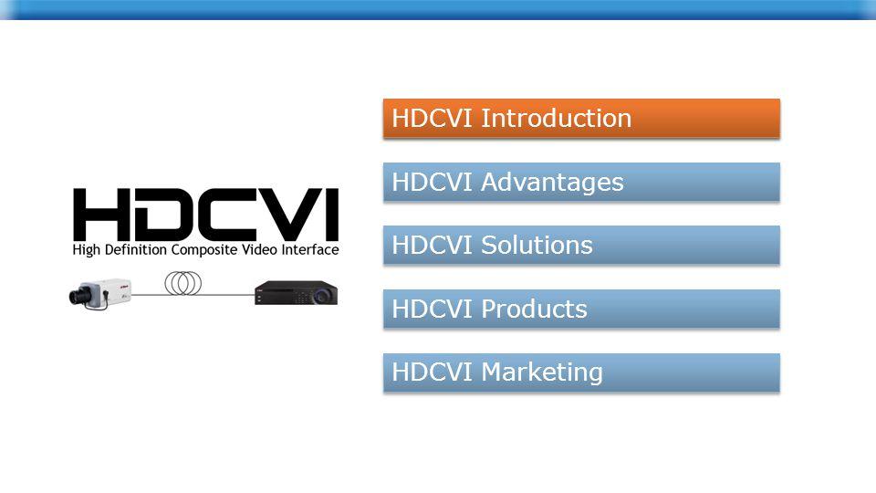 HDCVI Introduction HDCVI Advantages HDCVI Solutions HDCVI Products HDCVI Marketing HDCVI Introduction
