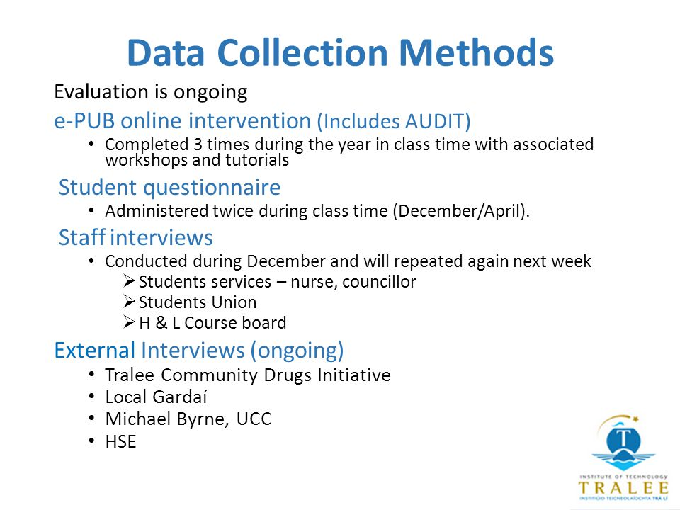 Data Collection Methods Evaluation is ongoing e-PUB online intervention (Includes AUDIT) Completed 3 times during the year in class time with associated workshops and tutorials Student questionnaire Administered twice during class time (December/April).