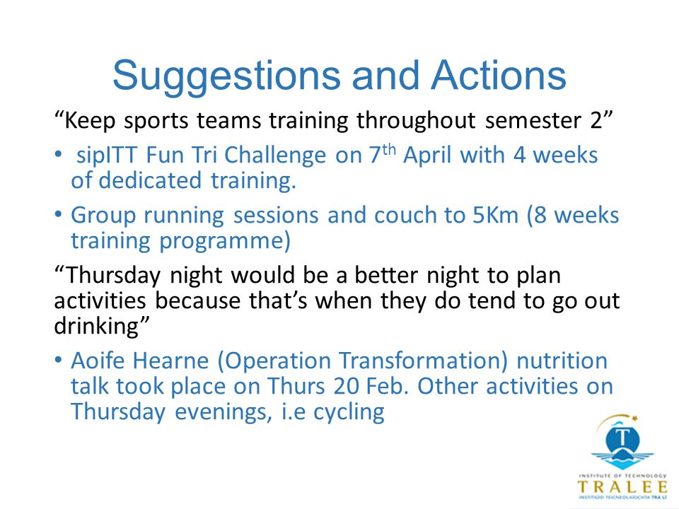 Suggestions and Actions Keep sports teams training throughout semester 2 sipITT Fun Tri Challenge on 7 th April with 4 weeks of dedicated training.