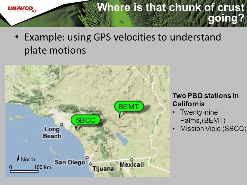 Two PBO stations in California Twenty-nine Palms,(BEMT) Mission Viejo (SBCC) Where is that chunk of crust going? Example: using GPS velocities to unde