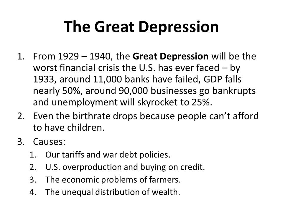 The Great Depression 1.From 1929 – 1940, the Great Depression will be the worst financial crisis the U.S. has ever faced – by 1933, around 11,000 bank