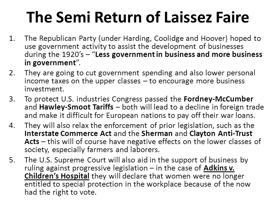 The Semi Return of Laissez Faire 1.The Republican Party (under Harding, Coolidge and Hoover) hoped to use government activity to assist the developmen