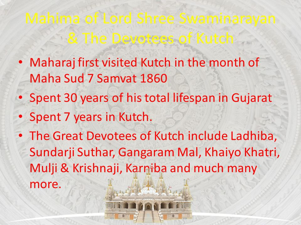 Mahima of Lord Shree Swaminarayan & The Devotees of Kutch Maharaj first visited Kutch in the month of Maha Sud 7 Samvat 1860 Spent 30 years of his tot