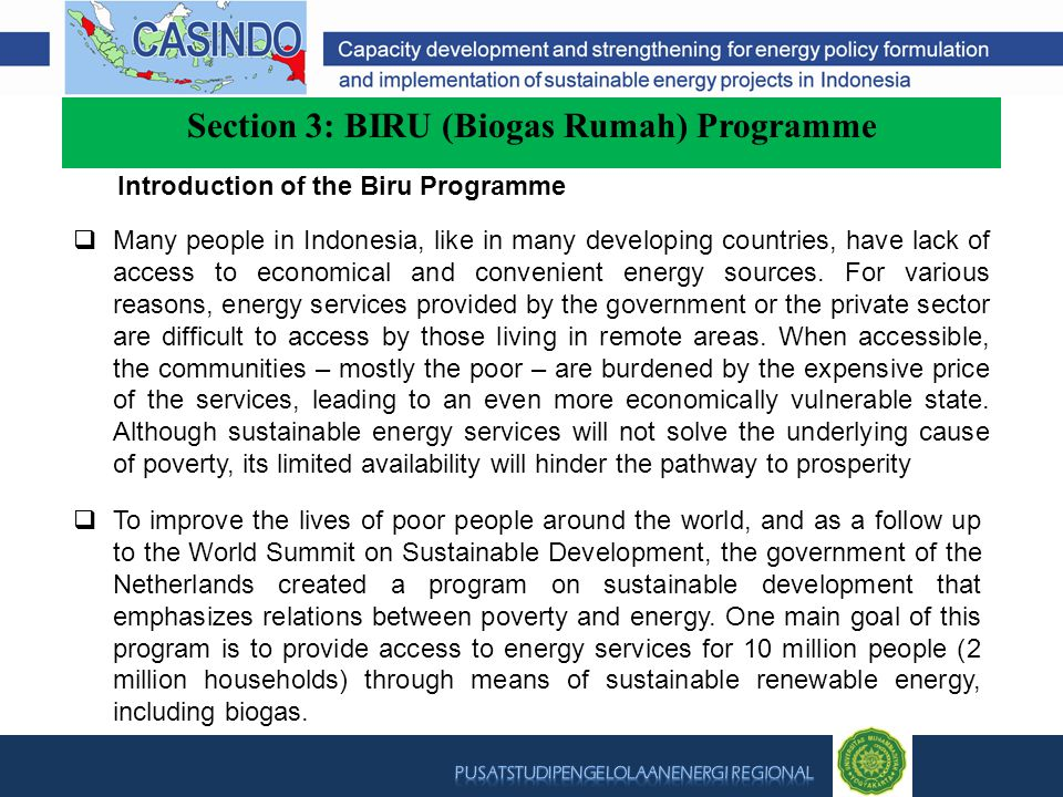 Section 3: BIRU (Biogas Rumah) Programme  Many people in Indonesia, like in many developing countries, have lack of access to economical and convenient energy sources.