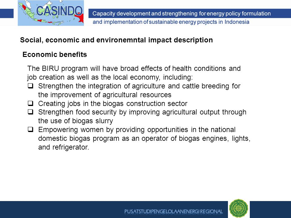 Social, economic and environemntal impact description The BIRU program will have broad effects of health conditions and job creation as well as the lo