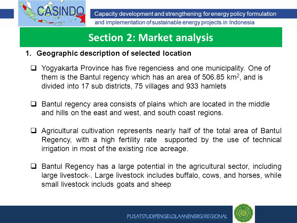 Section 2: Market analysis 1.Geographic description of selected location  Yogyakarta Province has five regenciess and one municipality.