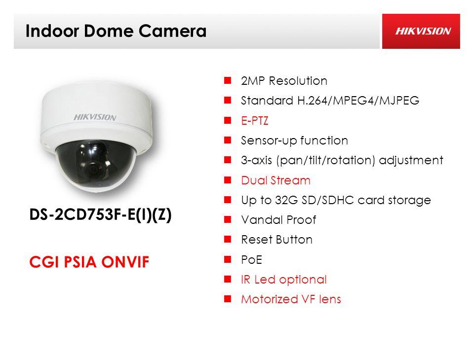 Indoor Dome Camera 2MP Resolution Standard H.264/MPEG4/MJPEG E-PTZ Sensor-up function 3-axis (pan/tilt/rotation) adjustment Dual Stream Up to 32G SD/SDHC card storage Vandal Proof Reset Button PoE IR Led optional Motorized VF lens DS-2CD753F-E(I)(Z) CGI PSIA ONVIF