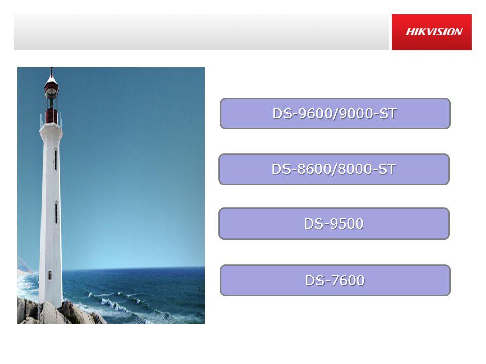 DS-9500 DS-7600 DS-9600/9000-ST DS-8600/8000-ST