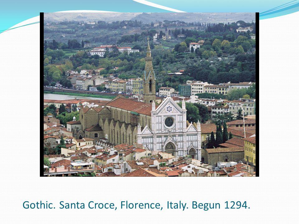 Gothic. Santa Croce, Florence, Italy. Begun 1294.