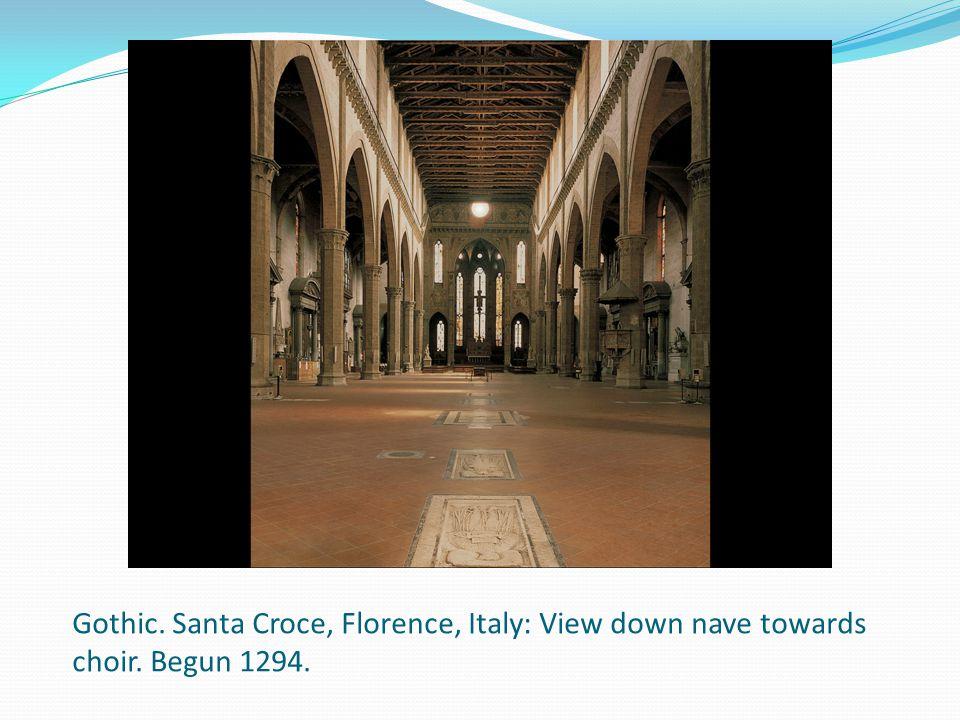 Gothic. Santa Croce, Florence, Italy: View down nave towards choir. Begun 1294.