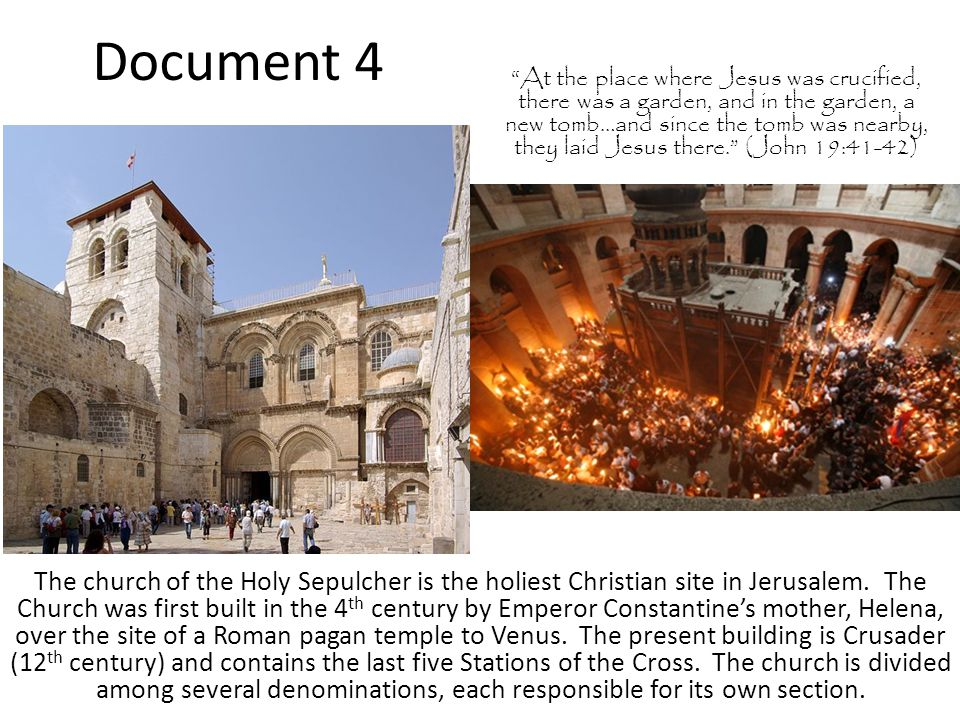 Document 4 The church of the Holy Sepulcher is the holiest Christian site in Jerusalem.