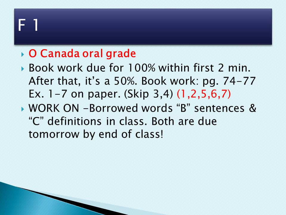 O Canada oral grade  Book work due for 100% within first 2 min.