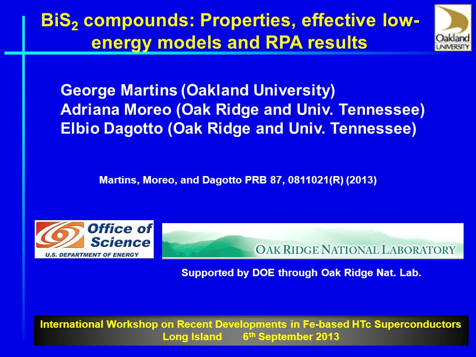 BiS 2 compounds: Properties, effective low- energy models and RPA results George Martins (Oakland University) Adriana Moreo (Oak Ridge and Univ.