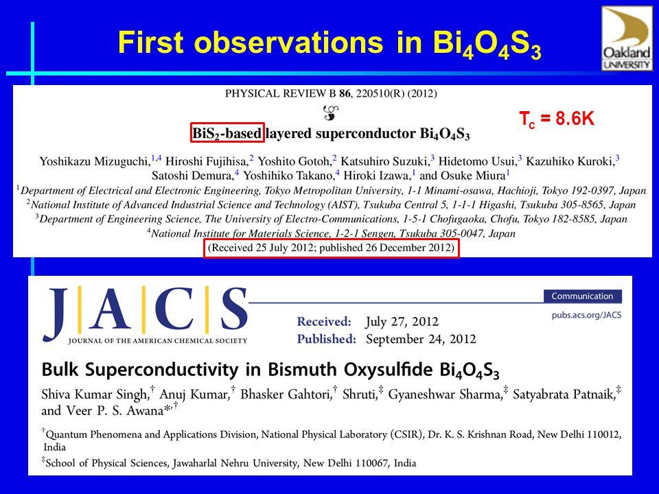First observations in Bi 4 O 4 S 3 T c = 8.6K