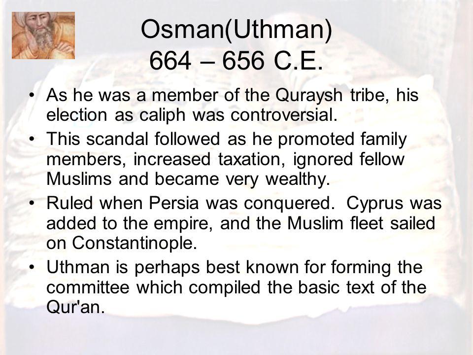 Osman(Uthman) 664 – 656 C.E.