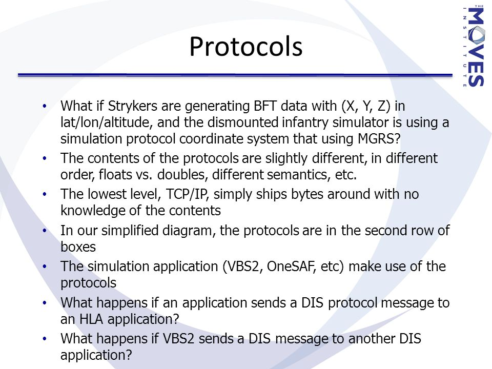 Protocols What if Strykers are generating BFT data with (X, Y, Z) in lat/lon/altitude, and the dismounted infantry simulator is using a simulation protocol coordinate system that using MGRS.