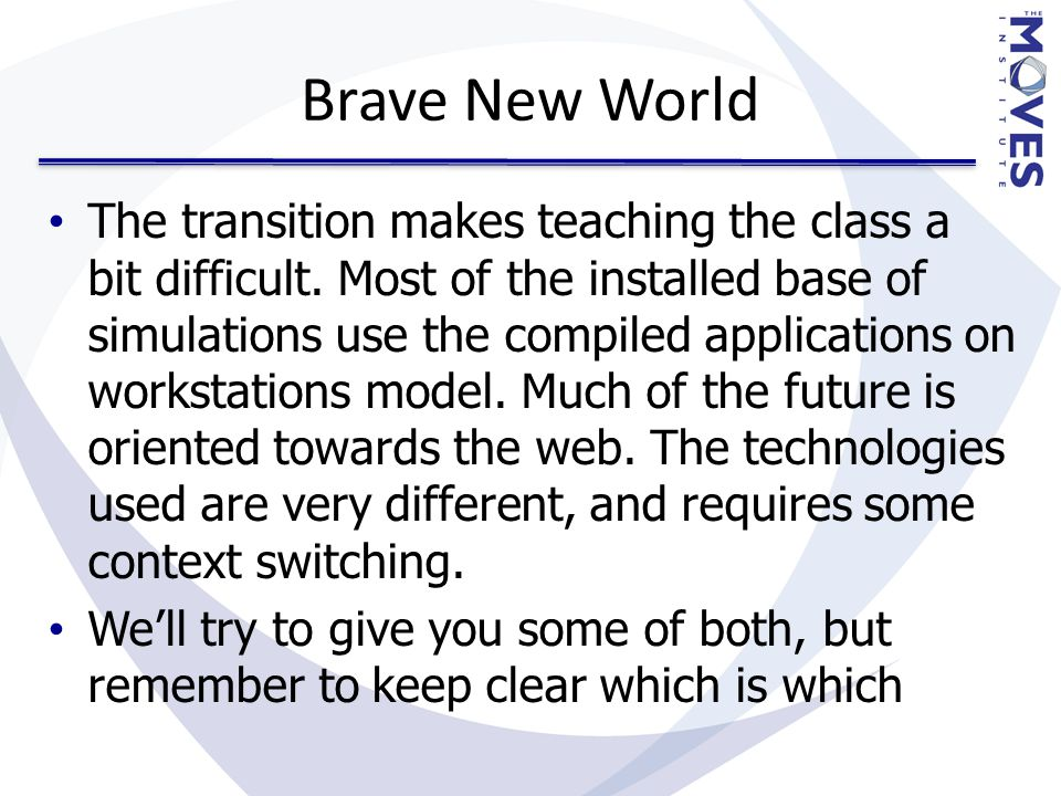 Brave New World The transition makes teaching the class a bit difficult.
