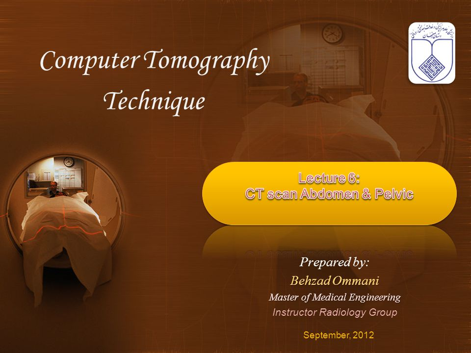 Computer Tomography Technique September, 2012 Prepared by: Behzad Ommani Master of Medical Engineering Instructor Radiology Group