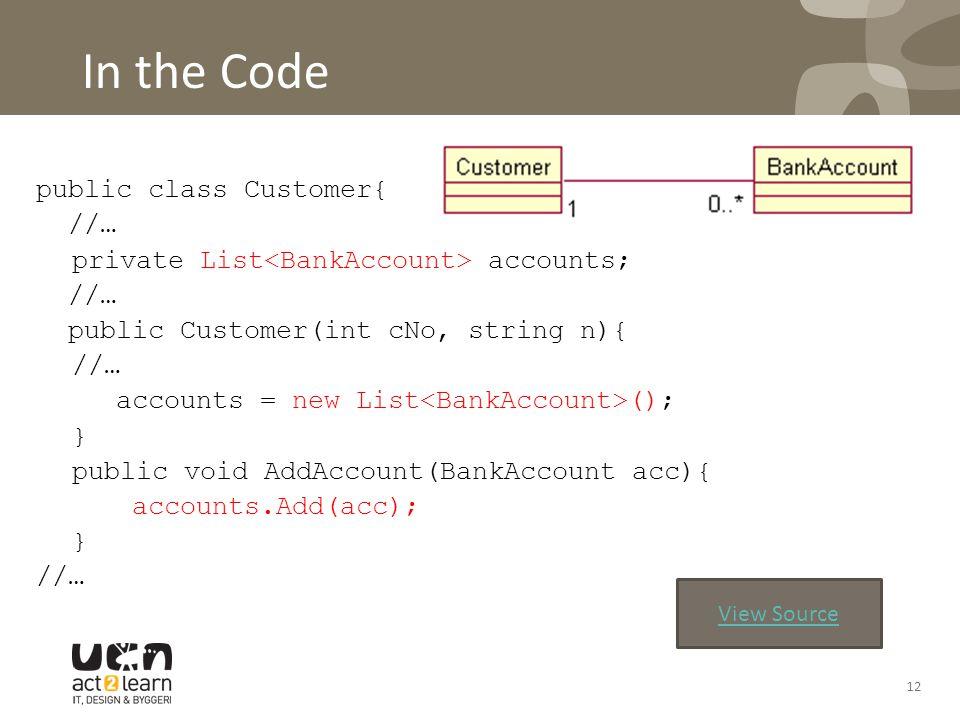 In the Code public class Customer{ //… private List accounts; //… public Customer(int cNo, string n){ //… accounts = new List (); } public void AddAcc