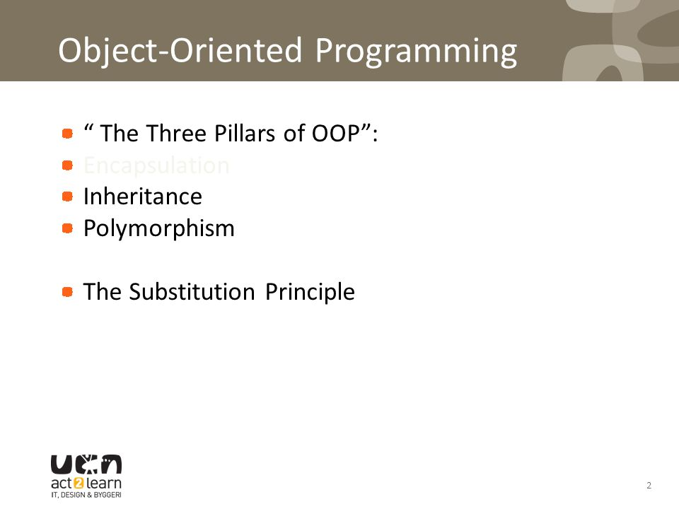 Object-Oriented Programming The Three Pillars of OOP : Encapsulation Inheritance Polymorphism The Substitution Principle 2