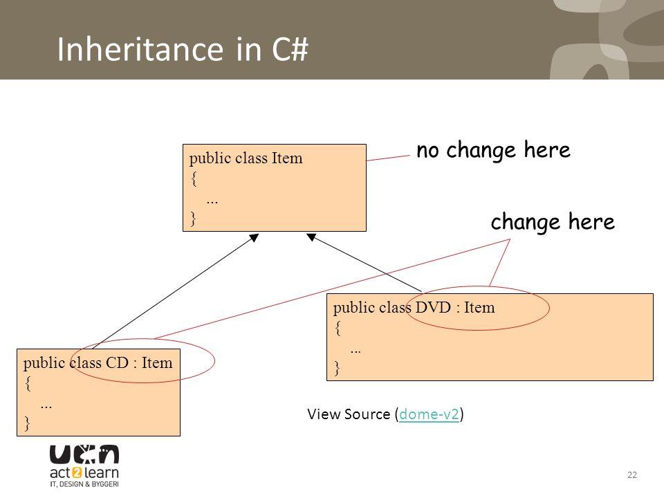 Inheritance in C# public class Item {... } public class CD : Item {... } public class DVD : Item {... } no change here change here View Source (dome-v