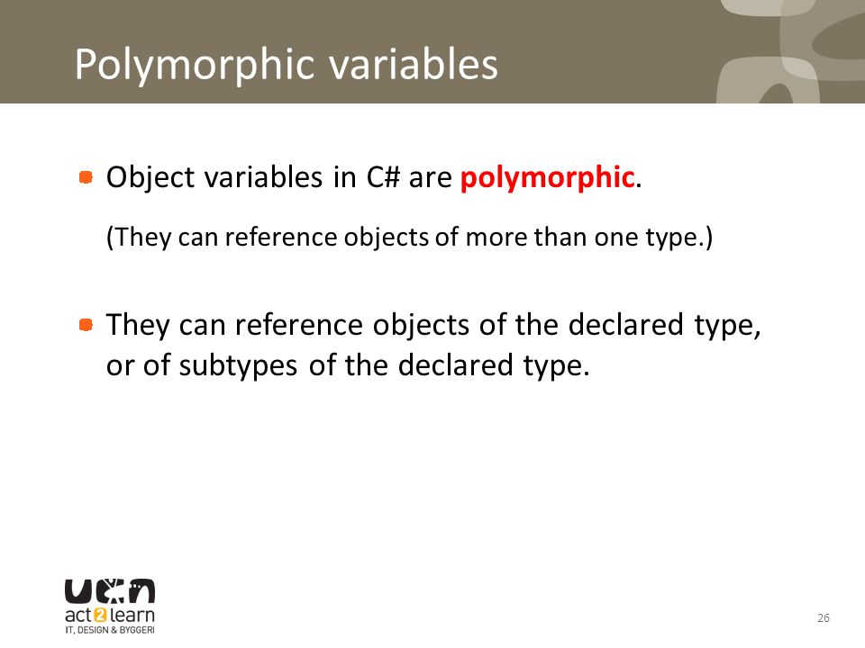Polymorphic variables Object variables in C# are polymorphic.