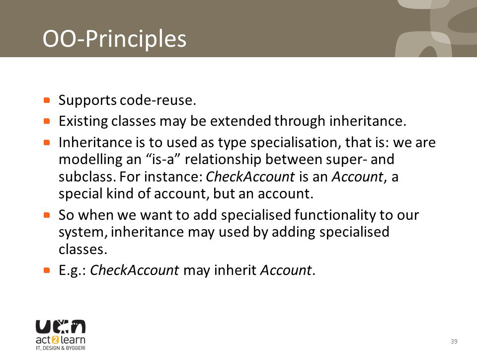 39 OO-Principles -inheritance Supports code-reuse.