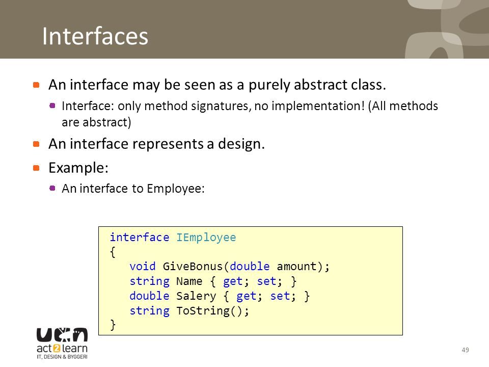 Interfaces An interface may be seen as a purely abstract class.