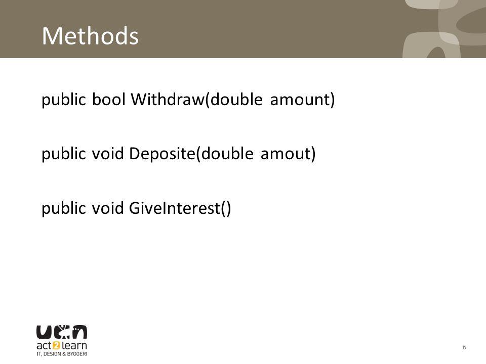 6 Methods public bool Withdraw(double amount) public void Deposite(double amout) public void GiveInterest()