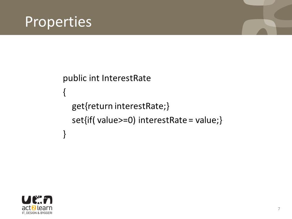 7 Properties public int InterestRate { get{return interestRate;} set{if( value>=0) interestRate = value;} }