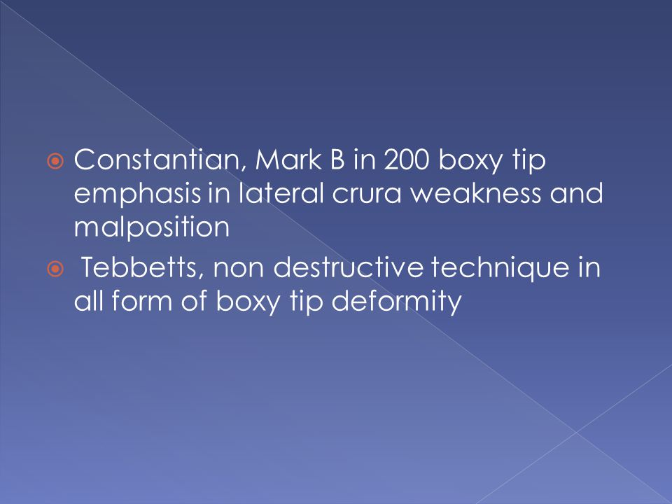  Constantian, Mark B in 200 boxy tip emphasis in lateral crura weakness and malposition  Tebbetts, non destructive technique in all form of boxy tip deformity