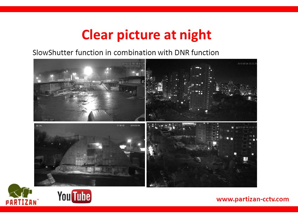 www.partizan-cctv.com Clear picture at night SlowShutter function in combination with DNR function