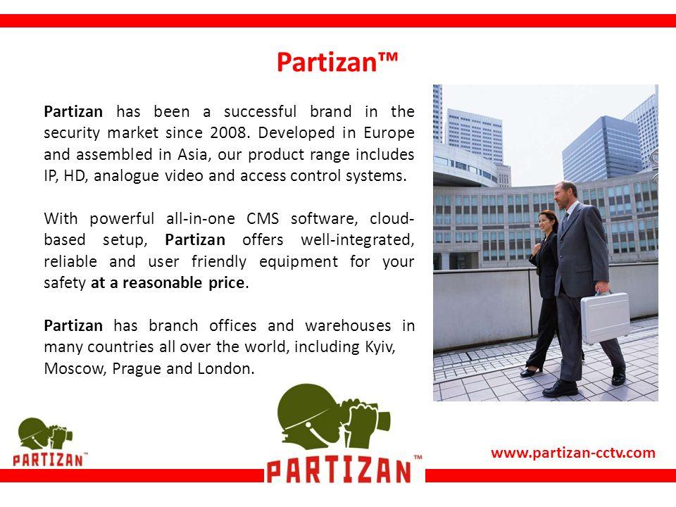 www.partizan-cctv.com Partizan™ Partizan has been a successful brand in the security market since 2008.
