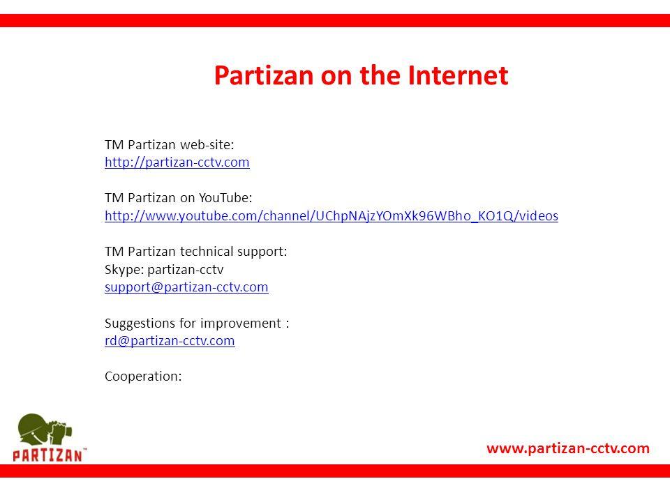 www.partizan-cctv.com Partizan on the Internet ТМ Partizan web-site: http://partizan-cctv.com TM Partizan on YouTube: http://www.youtube.com/channel/UChpNAjzYOmXk96WBho_KO1Q/videos TM Partizan technical support: Skype: partizan-cctv support@partizan-cctv.com Suggestions for improvement : rd@partizan-cctv.com Cooperation: