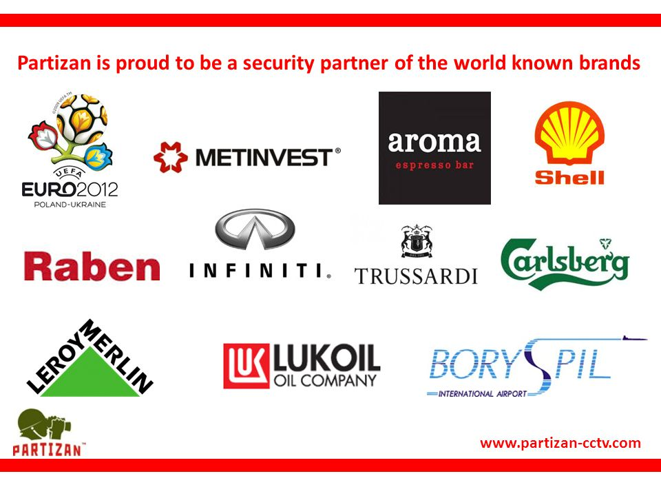 www.partizan-cctv.com Partizan is proud to be a security partner of the world known brands