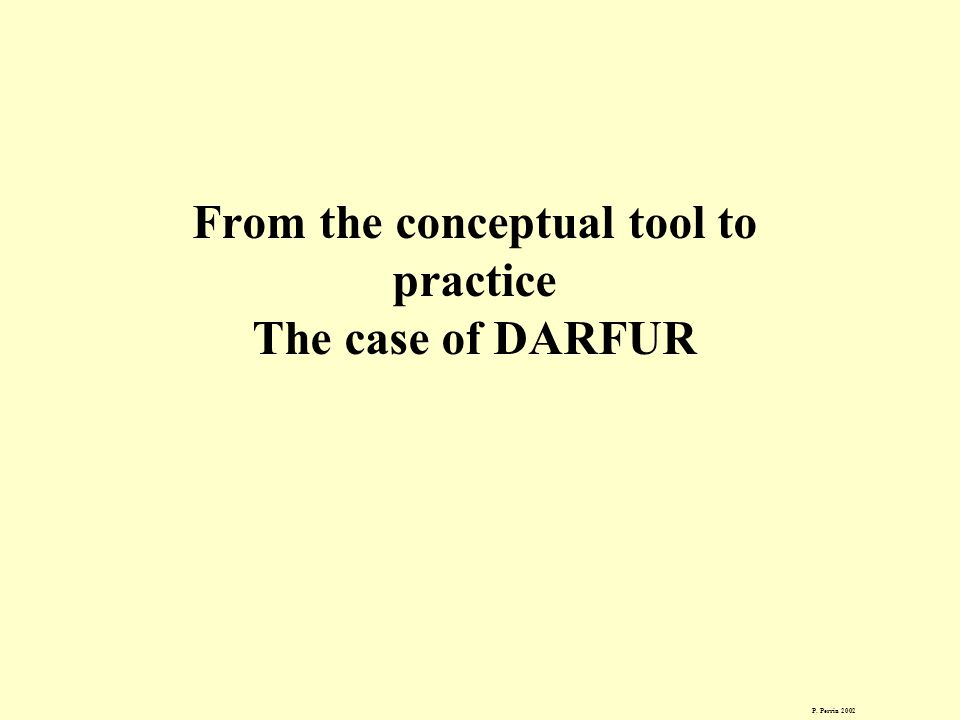 From the conceptual tool to practice The case of DARFUR P. Perrin 2002