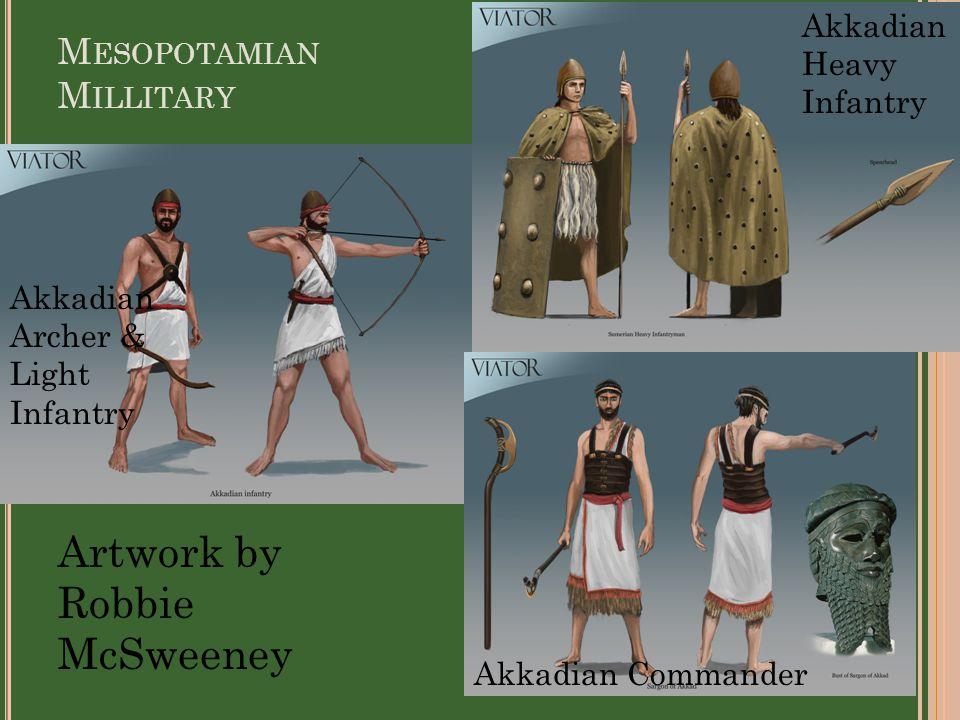 M ESOPOTAMIAN M ILLITARY Artwork by Robbie McSweeney Akkadian Commander Akkadian Heavy Infantry Akkadian Archer & Light Infantry