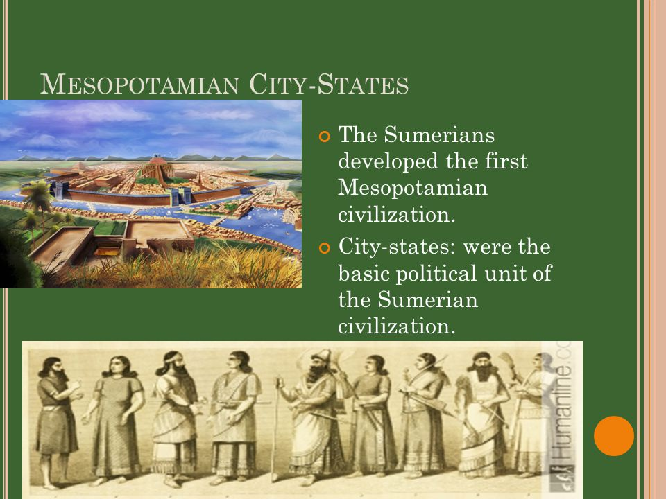 M ESOPOTAMIAN C ITY -S TATES The Sumerians developed the first Mesopotamian civilization.