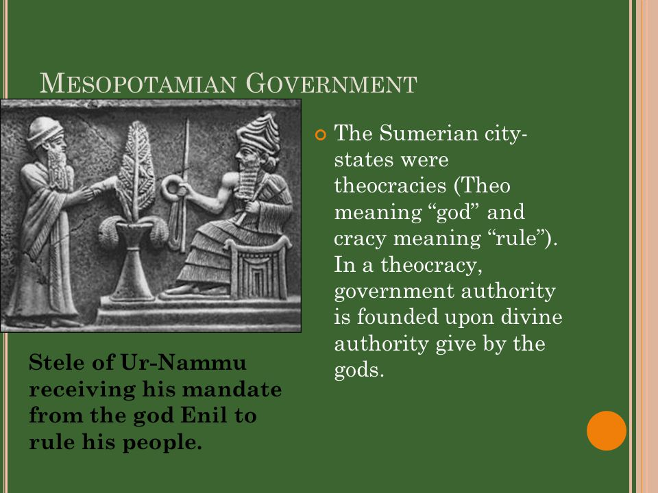 M ESOPOTAMIAN G OVERNMENT The Sumerian city- states were theocracies (Theo meaning god and cracy meaning rule ).