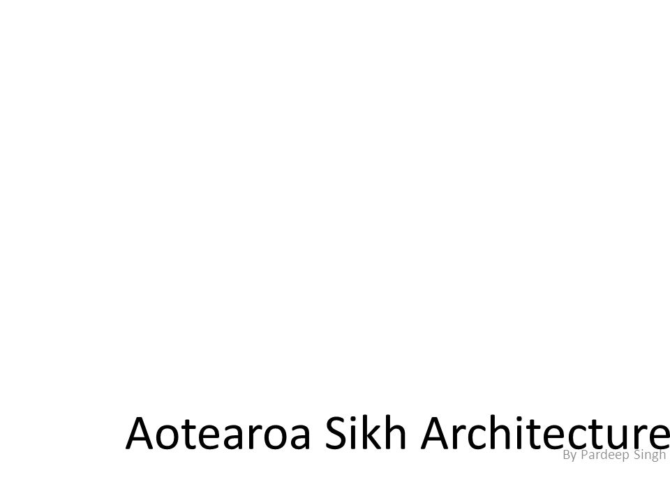 Aotearoa Sikh Architecture By Pardeep Singh