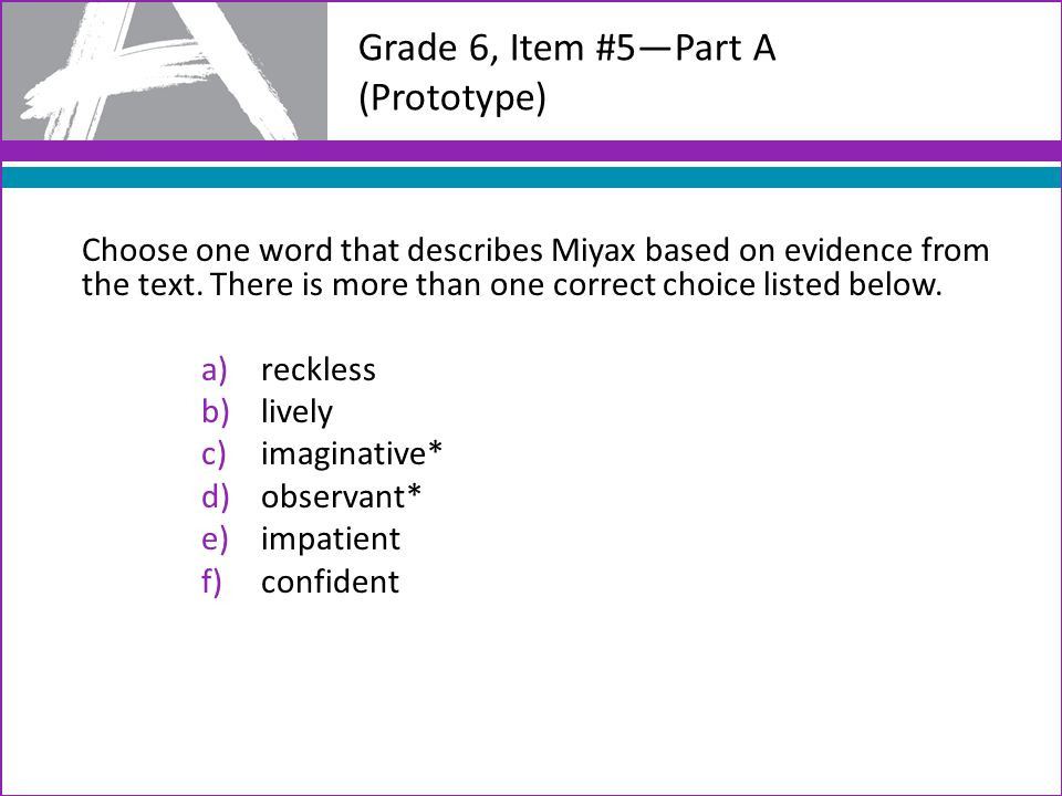 Grade 6, Item #5—Part A (Prototype) Choose one word that describes Miyax based on evidence from the text.