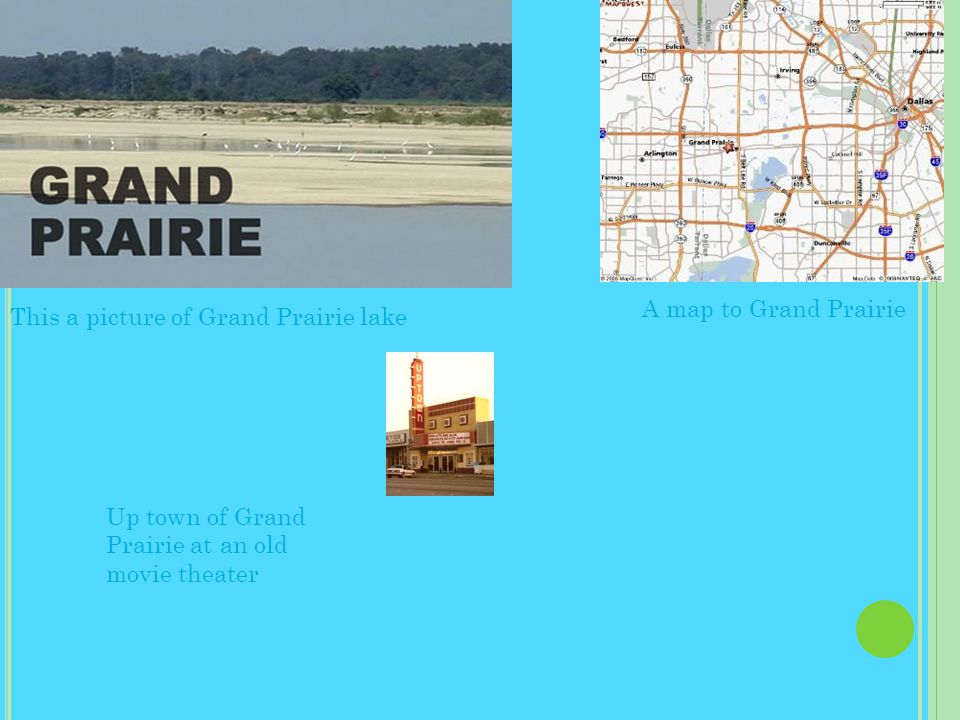 This a picture of Grand Prairie lake Up town of Grand Prairie at an old movie theater A map to Grand Prairie