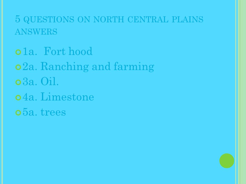 5 QUESTIONS ON NORTH CENTRAL PLAINS ANSWERS 1a. Fort hood 2a.