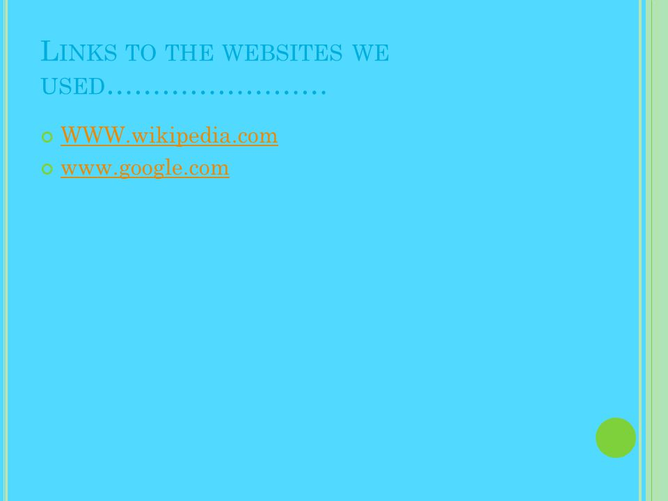 L INKS TO THE WEBSITES WE USED …………………… WWW.wikipedia.com www.google.com
