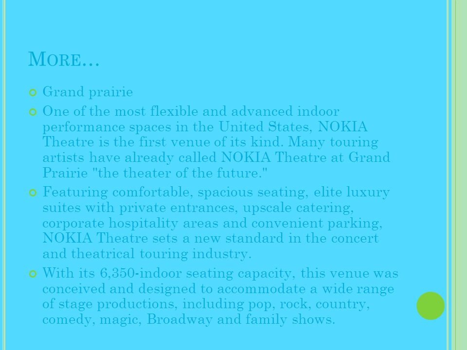 M ORE … Grand prairie One of the most flexible and advanced indoor performance spaces in the United States, NOKIA Theatre is the first venue of its kind.