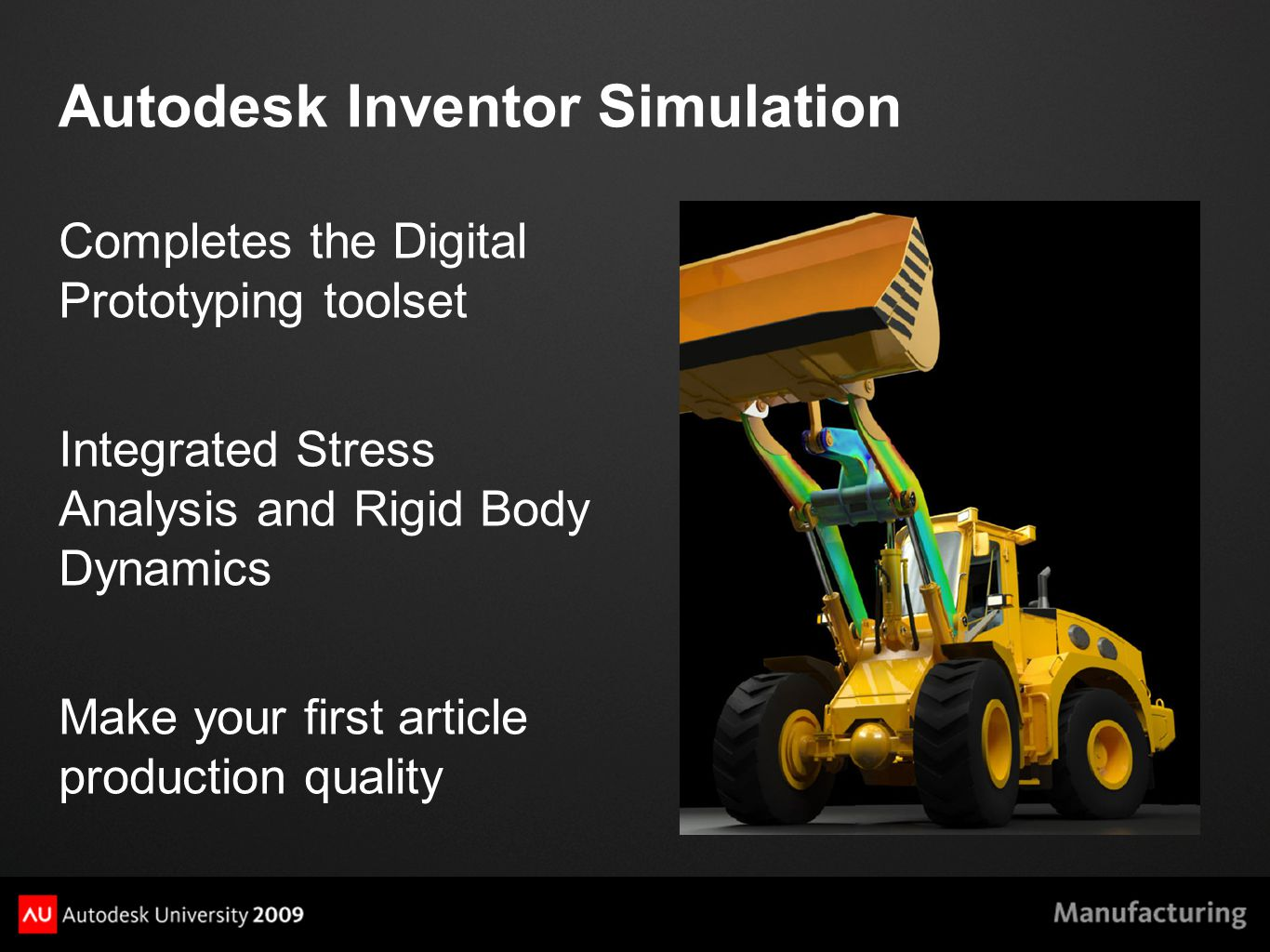 Autodesk Inventor Simulation Completes the Digital Prototyping toolset Integrated Stress Analysis and Rigid Body Dynamics Make your first article production quality